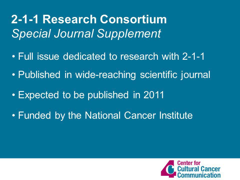 2-1-1 Research Consortium Special Journal Supplement Full issue dedicated to research with Published in wide-reaching scientific journal Expected to be published in 2011 Funded by the National Cancer Institute