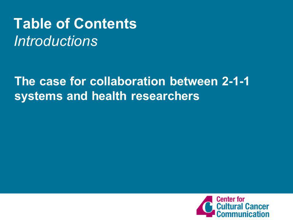 Table of Contents Introductions The case for collaboration between 2-1-1 systems and health researchers
