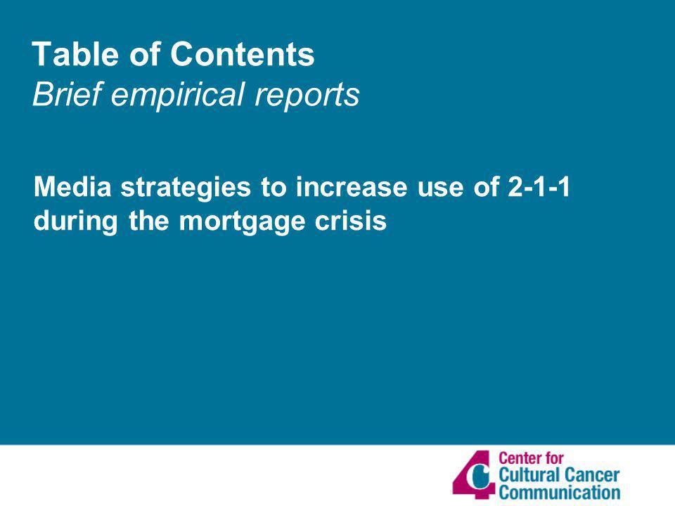 Table of Contents Brief empirical reports Media strategies to increase use of 2-1-1 during the mortgage crisis