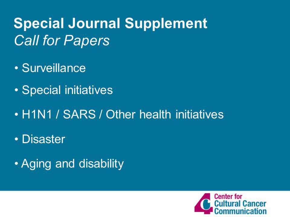 Special Journal Supplement Call for Papers Surveillance Special initiatives H1N1 / SARS / Other health initiatives Disaster Aging and disability