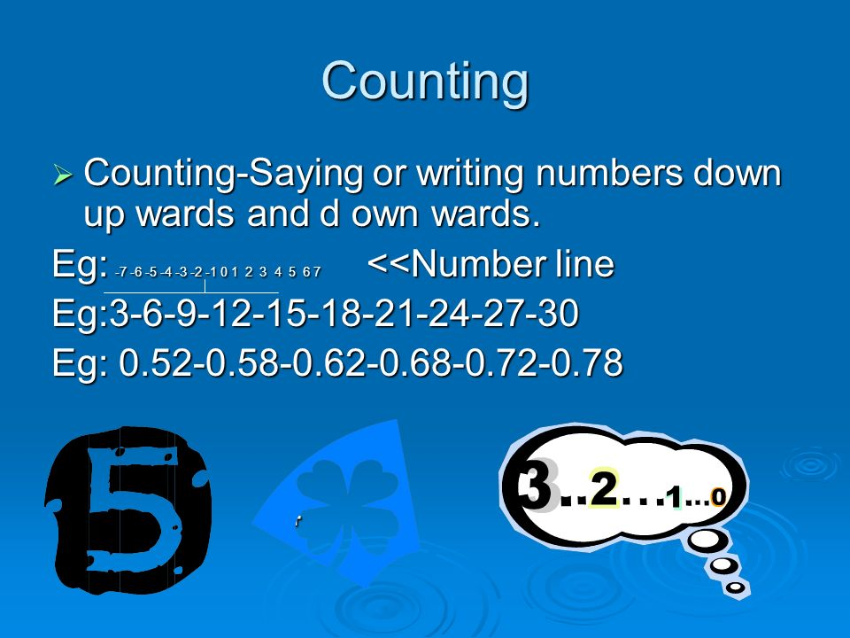 Counting Counting-Saying or writing numbers down up wards and d own wards.