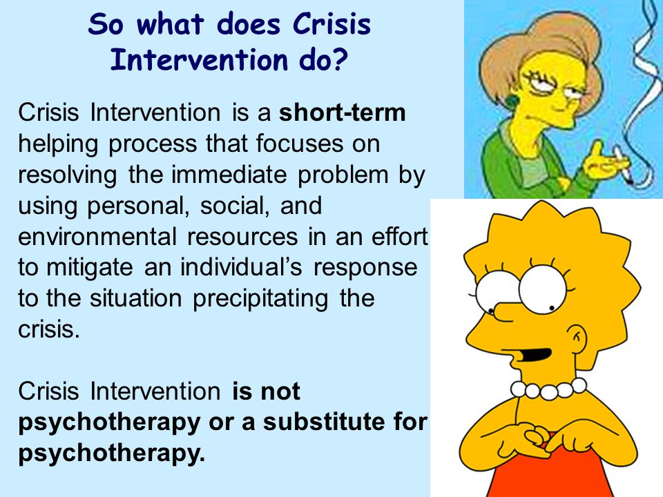 So what does Crisis Intervention do? Crisis Intervention is a short-term helping process that focuses on resolving the immediate problem by using pers
