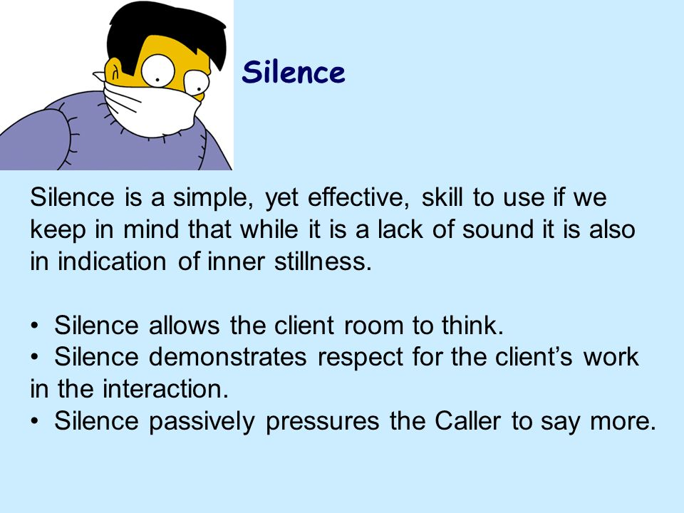 Silence Silence is a simple, yet effective, skill to use if we keep in mind that while it is a lack of sound it is also in indication of inner stillne