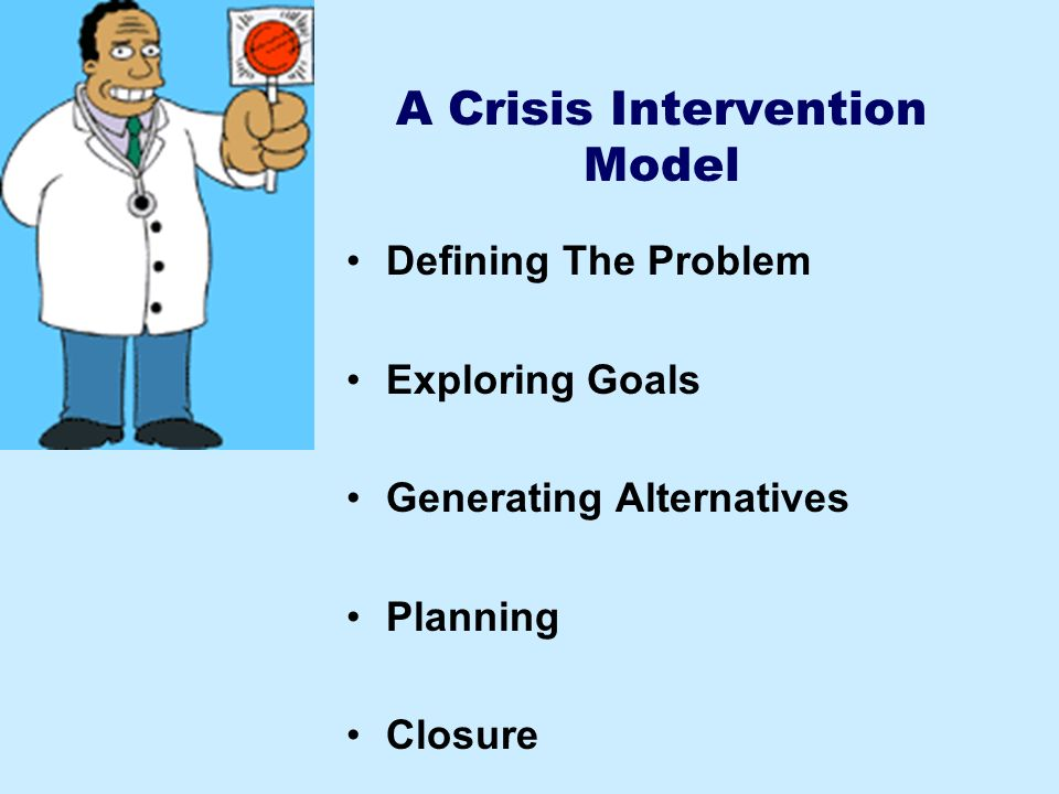 A Crisis Intervention Model Defining The Problem Exploring Goals Generating Alternatives Planning Closure
