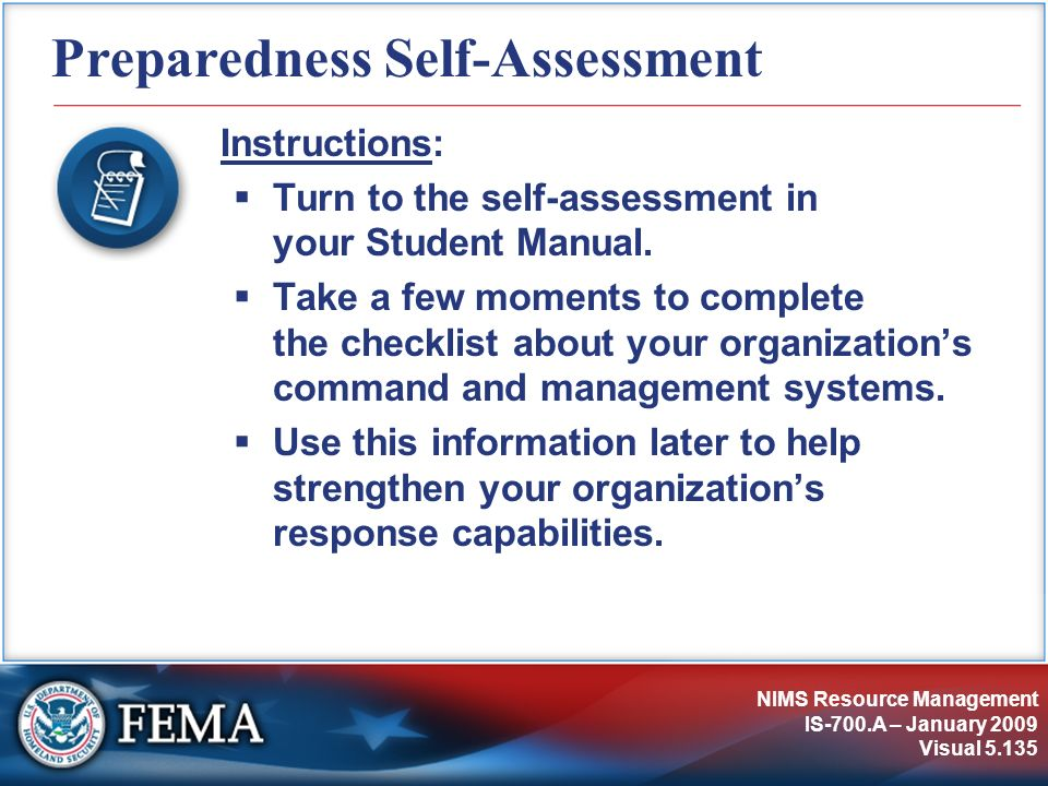 NIMS Resource Management IS-700.A – January 2009 Visual 5.135 Preparedness Self-Assessment Instructions: Turn to the self-assessment in your Student M