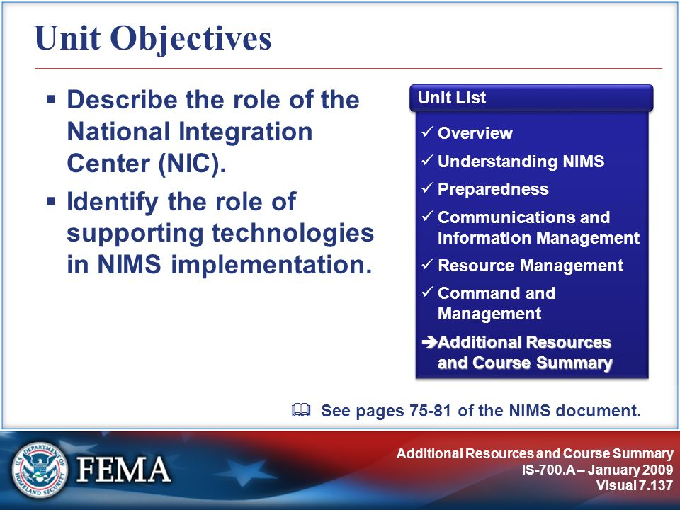 Additional Resources and Course Summary IS-700.A – January 2009 Visual 7.137 Unit Objectives Describe the role of the National Integration Center (NIC
