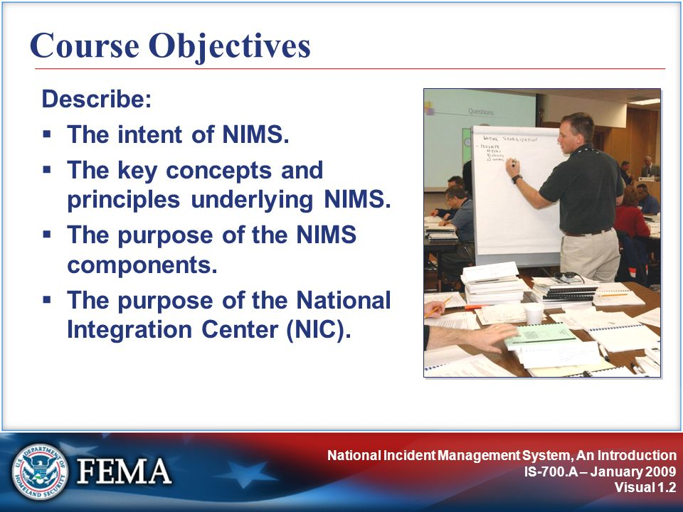 NIMS Preparedness IS-700.A – January 2009 Visual 3.43 Training Training should allow practitioners to: Use the concepts and principles of NIMS in exercises, planned events, and actual incidents.