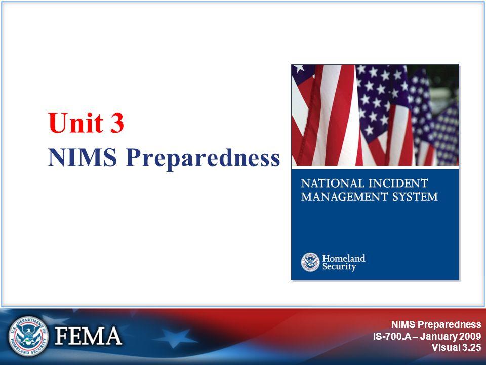 NIMS Preparedness IS-700.A – January 2009 Visual 3.25 NIMS Preparedness Unit 3