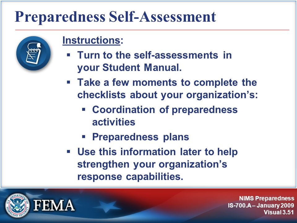 NIMS Preparedness IS-700.A – January 2009 Visual 3.51 Preparedness Self-Assessment Instructions: Turn to the self-assessments in your Student Manual.