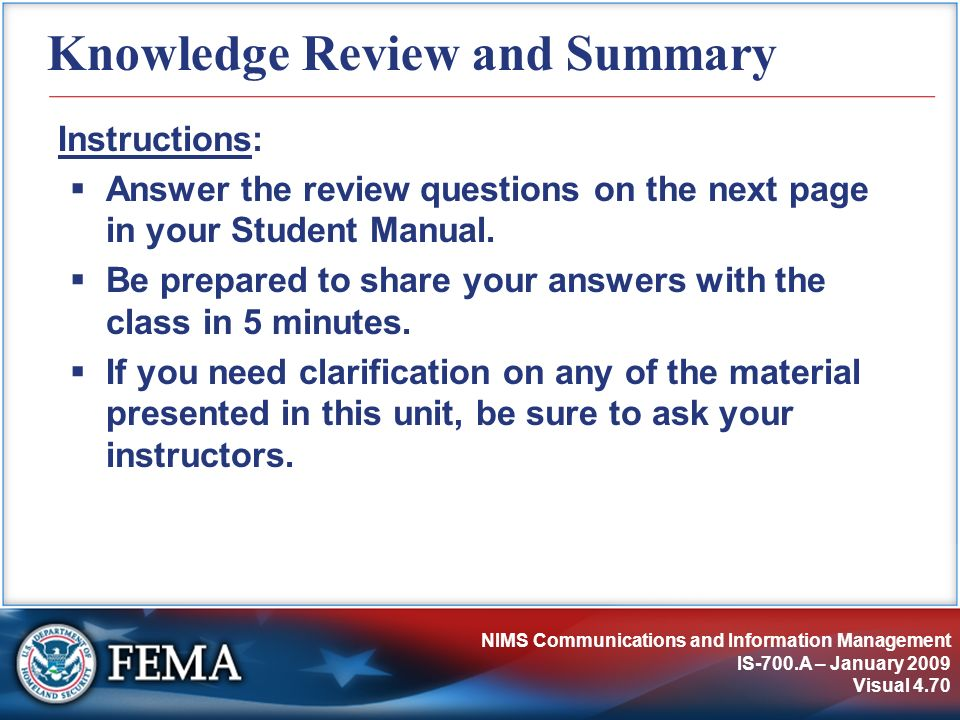 NIMS Communications and Information Management IS-700.A – January 2009 Visual 4.70 Knowledge Review and Summary Instructions: Answer the review questi