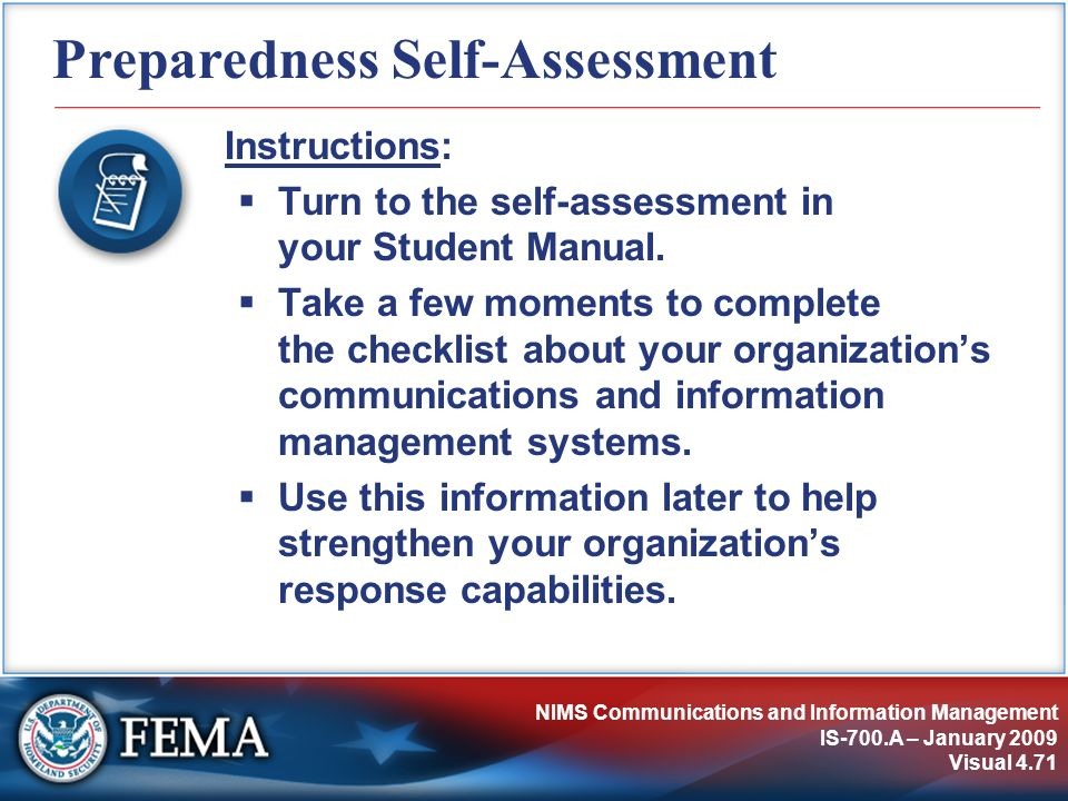 NIMS Communications and Information Management IS-700.A – January 2009 Visual 4.71 Preparedness Self-Assessment Instructions: Turn to the self-assessm