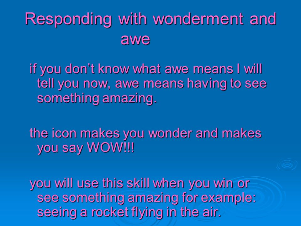 Responding with wonderment and awe if you dont know what awe means I will tell you now, awe means having to see something amazing. if you dont know wh