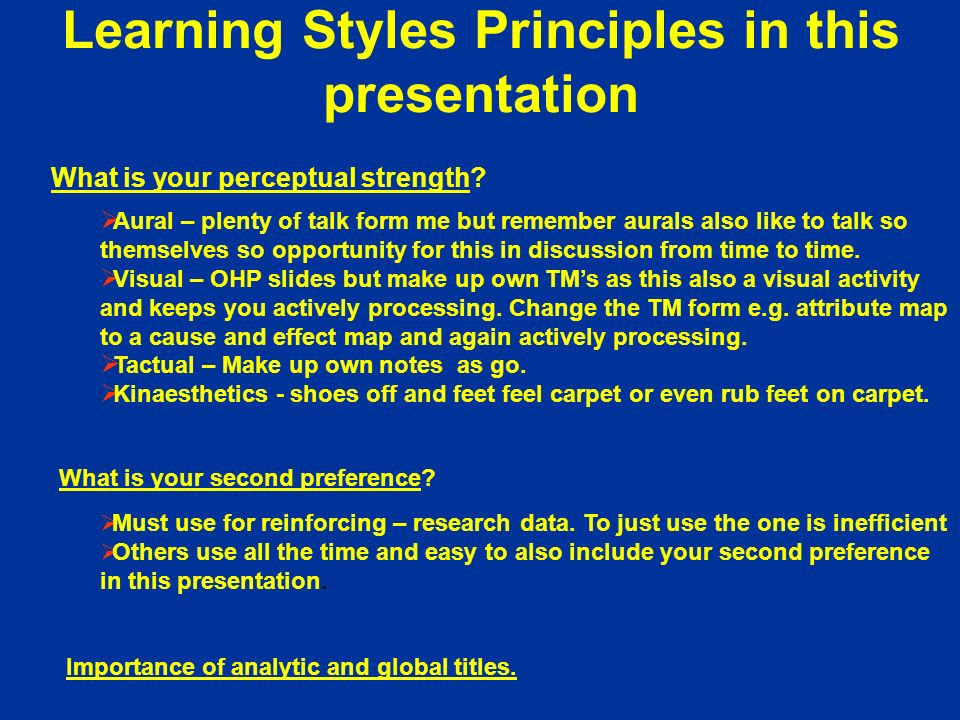Learning Styles Principles in this presentation What is your perceptual strength.