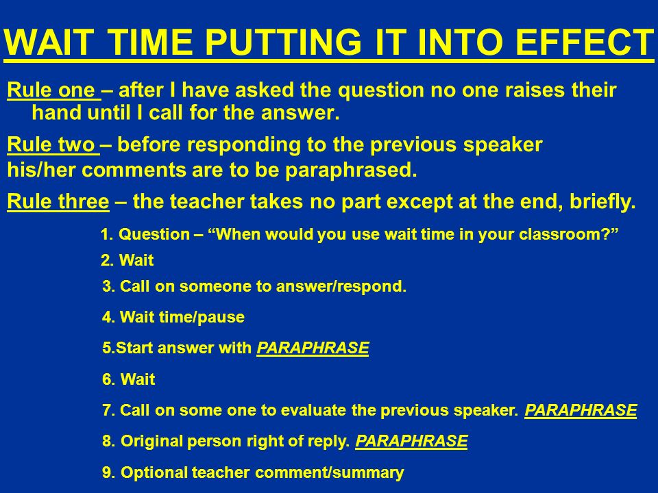 WAIT TIME PUTTING IT INTO EFFECT Rule one – after I have asked the question no one raises their hand until I call for the answer.