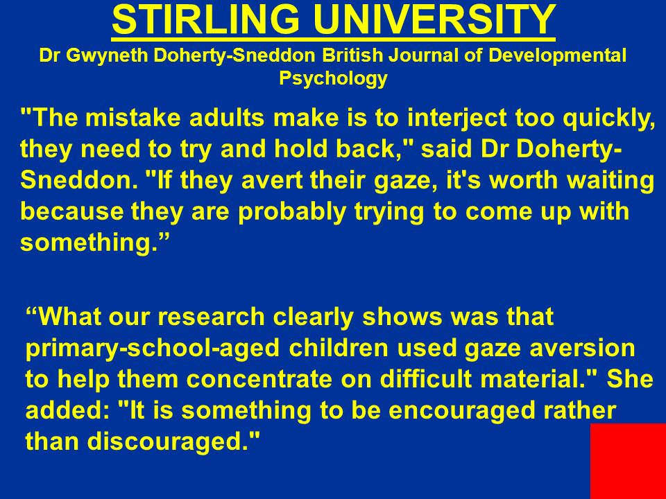 STIRLING UNIVERSITY Dr Gwyneth Doherty-Sneddon British Journal of Developmental Psychology The mistake adults make is to interject too quickly, they need to try and hold back, said Dr Doherty- Sneddon.