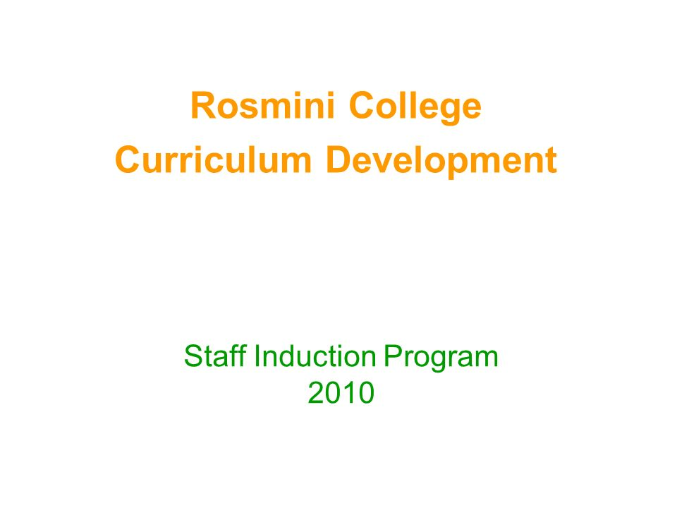 Rosmini College Curriculum Development Staff Induction Program 2010