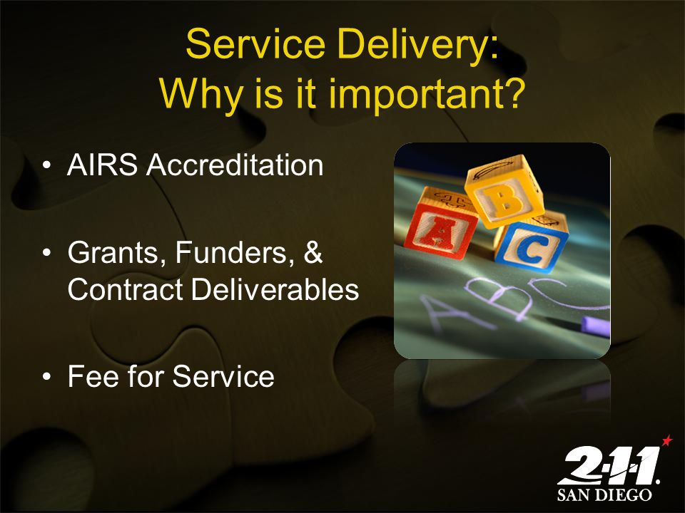 Service Delivery: Why is it important? AIRS Accreditation Grants, Funders, & Contract Deliverables Fee for Service