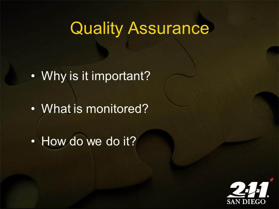 Quality Assurance Why is it important? What is monitored? How do we do it?