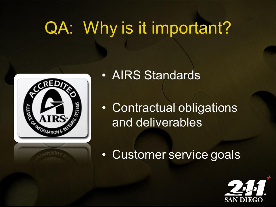 QA: Why is it important? AIRS Standards Contractual obligations and deliverables Customer service goals