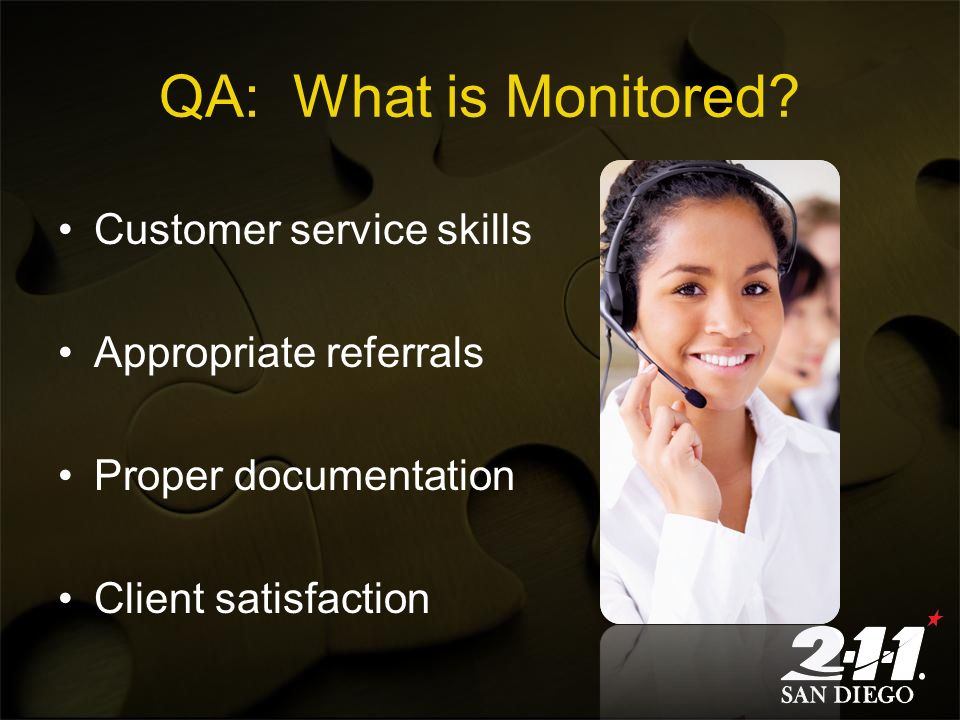 QA: What is Monitored? Customer service skills Appropriate referrals Proper documentation Client satisfaction