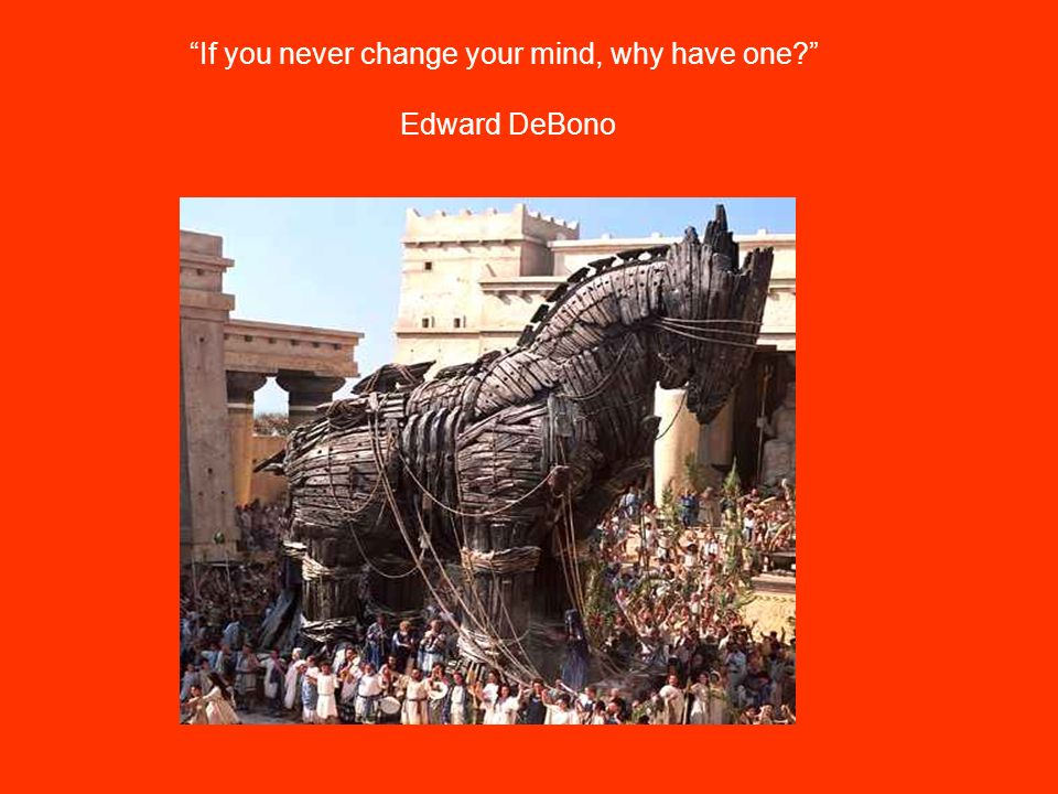 If you never change your mind, why have one Edward DeBono