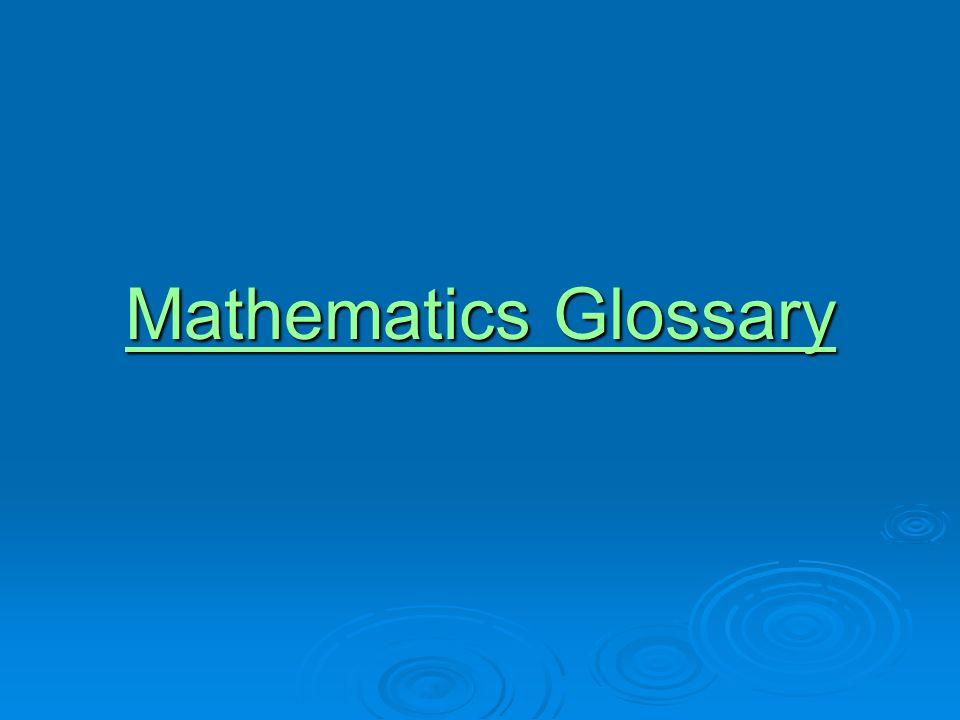 Mathematics Glossary Mathematics Glossary