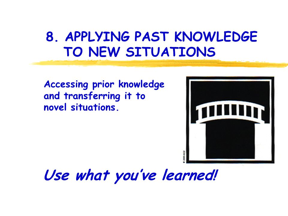 8. APPLYING PAST KNOWLEDGE TO NEW SITUATIONS Use what youve learned.