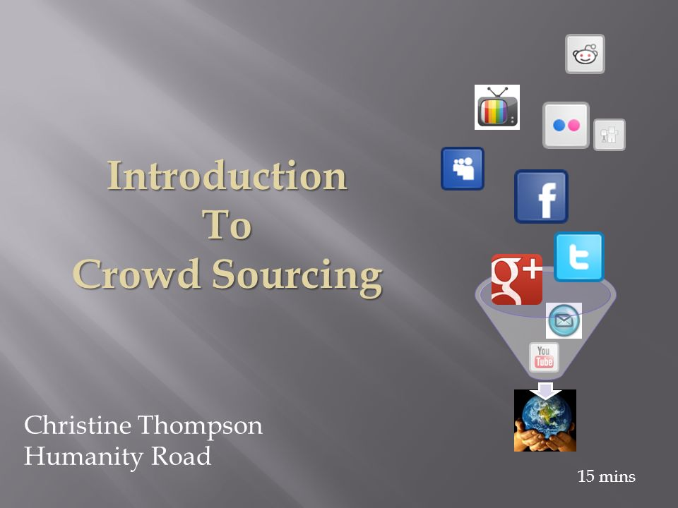 IntroductionTo Crowd Sourcing Christine Thompson Humanity Road 15 mins