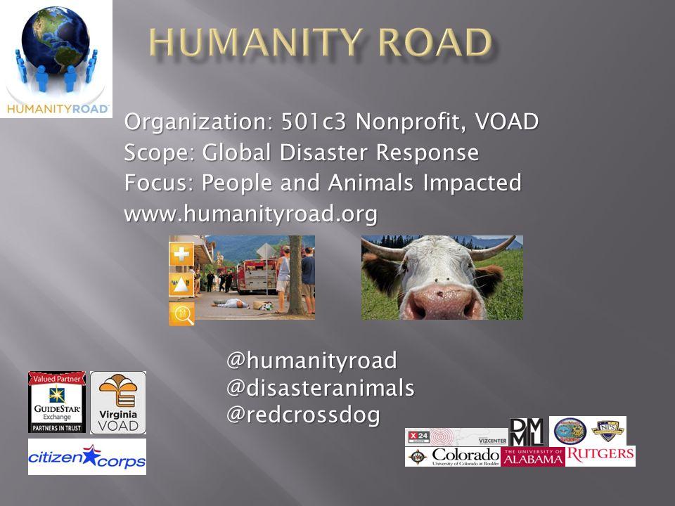 Organization: 501c3 Nonprofit, VOAD Scope: Global Disaster Response Focus: People and Animals Impacted www.humanityroad.org @humanityroad@disasteranimals@redcrossdog