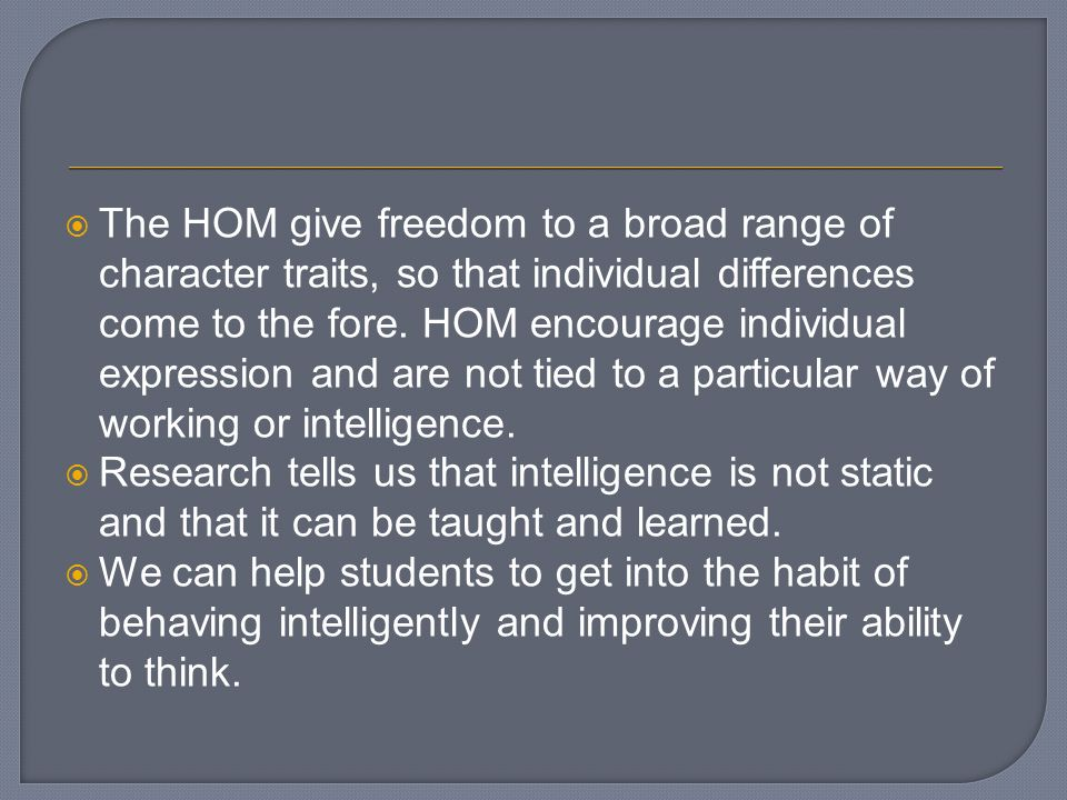 The HOM give freedom to a broad range of character traits, so that individual differences come to the fore.