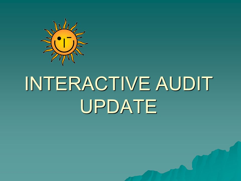 INTERACTIVE AUDIT UPDATE