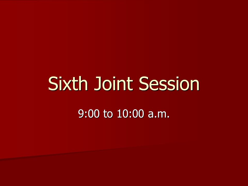 Sixth Joint Session 9:00 to 10:00 a.m.