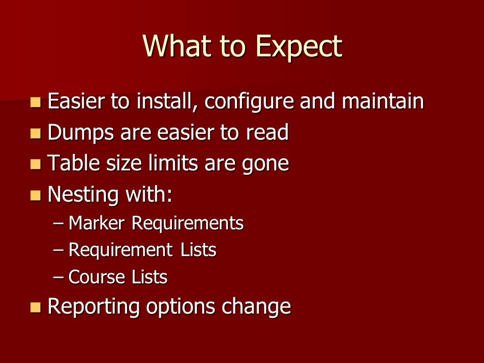 What to Expect Easier to install, configure and maintain Easier to install, configure and maintain Dumps are easier to read Dumps are easier to read T
