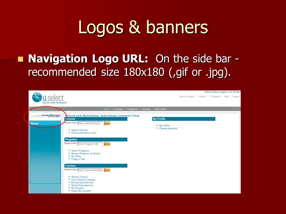 Logos & banners Navigation Logo URL: On the side bar - recommended size 180x180 (,gif or.jpg). Navigation Logo URL: On the side bar - recommended size
