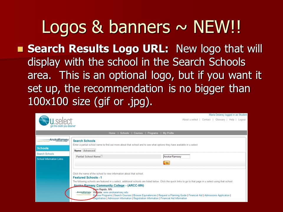 Logos & banners ~ NEW!! Search Results Logo URL: New logo that will display with the school in the Search Schools area. This is an optional logo, but