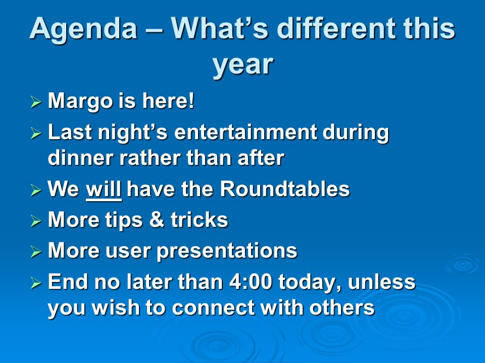 Agenda – Whats different this year Margo is here! Margo is here! Last nights entertainment during dinner rather than after Last nights entertainment d