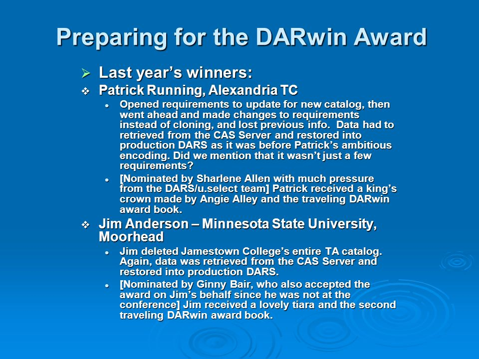 Preparing for the DARwin Award Last years winners: Last years winners: Patrick Running, Alexandria TC Patrick Running, Alexandria TC Opened requirements to update for new catalog, then went ahead and made changes to requirements instead of cloning, and lost previous info.