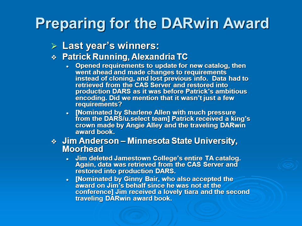 Preparing for the DARwin Award Last years winners: Last years winners: Patrick Running, Alexandria TC Patrick Running, Alexandria TC Opened requiremen