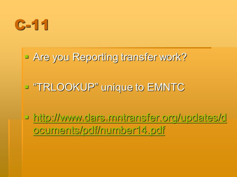 C-11 Are you Reporting transfer work? Are you Reporting transfer work? TRLOOKUP unique to EMNTC TRLOOKUP unique to EMNTC http://www.dars.mntransfer.or