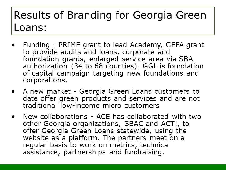 Funding - PRIME grant to lead Academy, GEFA grant to provide audits and loans, corporate and foundation grants, enlarged service area via SBA authorization (34 to 68 counties).