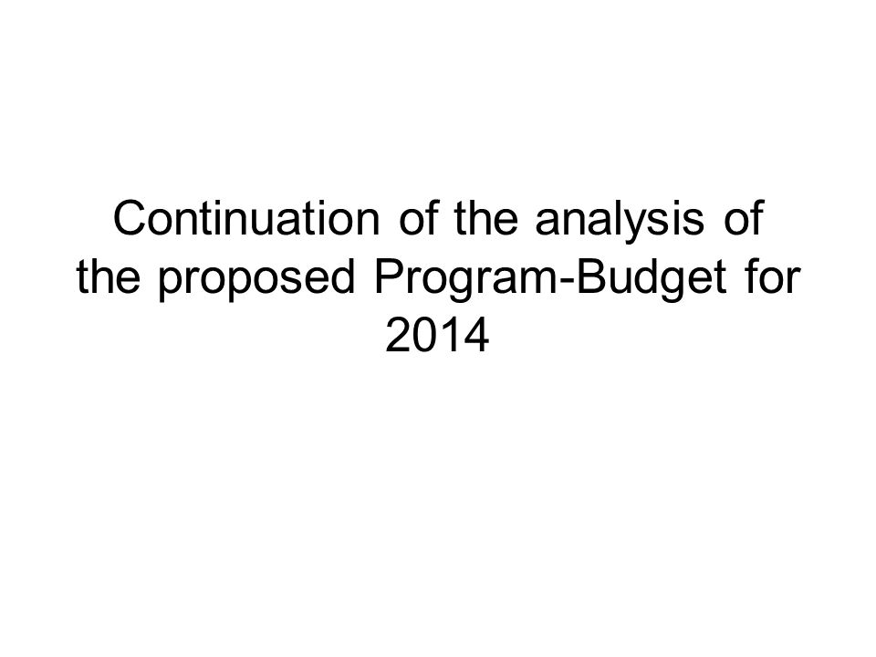Continuation of the analysis of the proposed Program-Budget for 2014