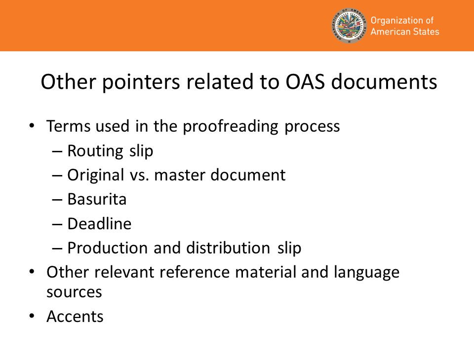 Other pointers related to OAS documents Terms used in the proofreading process – Routing slip – Original vs. master document – Basurita – Deadline – P