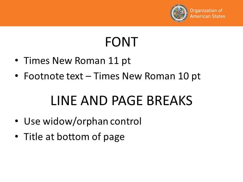 FONT Times New Roman 11 pt Footnote text – Times New Roman 10 pt LINE AND PAGE BREAKS Use widow/orphan control Title at bottom of page