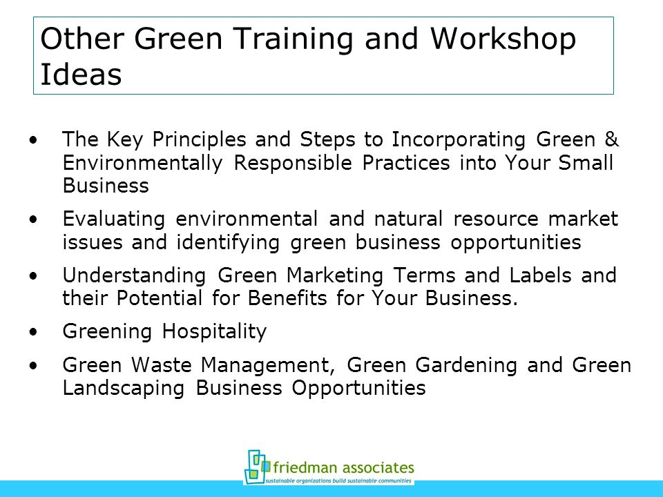 Other Green Training and Workshop Ideas The Key Principles and Steps to Incorporating Green & Environmentally Responsible Practices into Your Small Bu