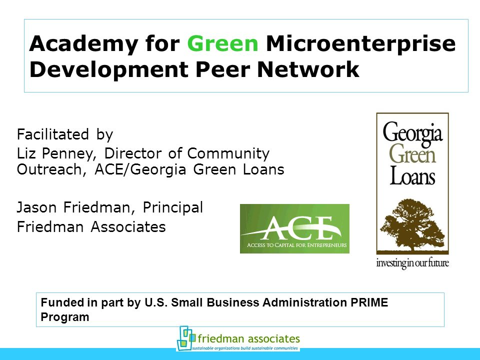 Academy for Green Microenterprise Development Peer Network Facilitated by Liz Penney, Director of Community Outreach, ACE/Georgia Green Loans Jason Fr
