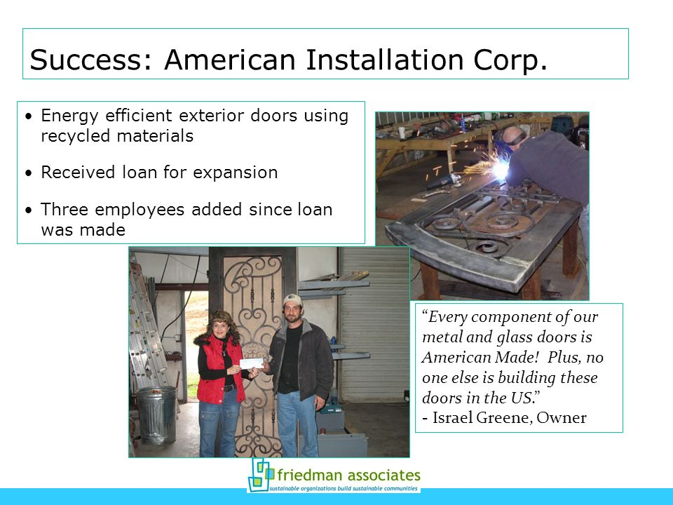 Energy efficient exterior doors using recycled materials Received loan for expansion Three employees added since loan was made Every component of our