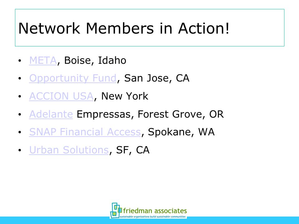 Network Members in Action! META, Boise, Idaho META Opportunity Fund, San Jose, CA Opportunity Fund ACCION USA, New York ACCION USA Adelante Empressas,