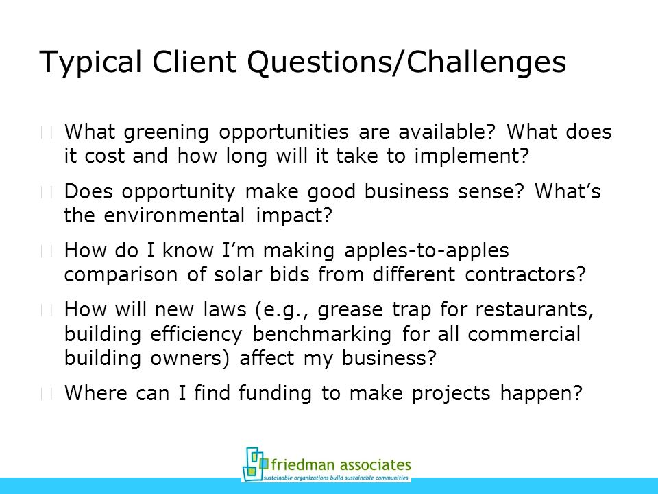Typical Client Questions/Challenges What greening opportunities are available.