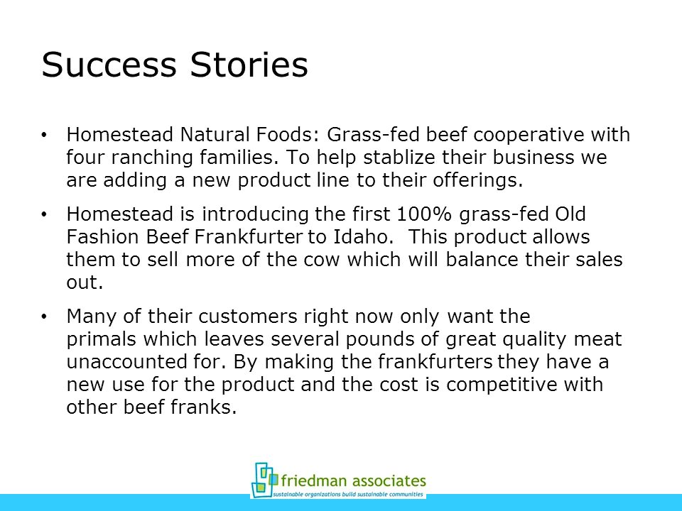 Success Stories Homestead Natural Foods: Grass-fed beef cooperative with four ranching families.
