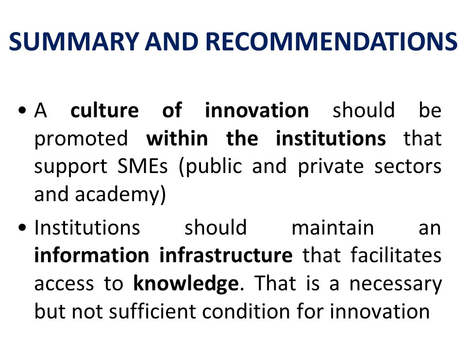 A culture of innovation should be promoted within the institutions that support SMEs (public and private sectors and academy) Institutions should main
